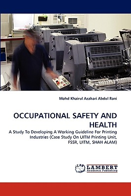 OCCUPATIONAL SAFETY AND HEALTH: A Study To Developing A Working Guideline For Printing Industries (Case Study On UITM Printing Unit, FSSR, UITM, SHAH ALAM), Abdul Rani, Mohd Khairul Azahari