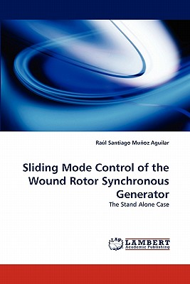 Sliding Mode Control of the Wound Rotor Synchronous Generator: The Stand Alone Case, Mu�oz Aguilar, Ra�l Santiago