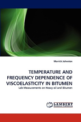 TEMPERATURE AND FREQUENCY DEPENDENCE OF VISCOELASTICITY IN BITUMEN: Lab Measurements on Heavy oil and Bitumen, Johnston, Merrick