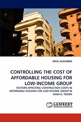 CONTROLLING THE COST OF AFFORDABLE HOUSING FOR LOW-INCOME GROUP: FACTORS AFFECTING CONSTRUCTION COSTS IN AFFORDABLE HOUSING FOR LOW-INCOME GROUP IN SANA?A, YEMEN, ALAGHBARI, WA'EL