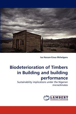 Biodeterioration of Timbers in Building and building performance, Mshelgaru, Isa Hassan-Enua
