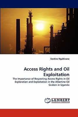 Access Rights and Oil Exploitation: The Importance of Respecting Access Rights in Oil Exploration and Exploitation in the Albertine Oil Graben in Uganda, Ngabirano, Sostine