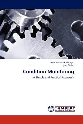 Condition Monitoring: A Simple and Practical Approach, Yunusa-Kaltungo, Akilu; Sinha, Jyoti