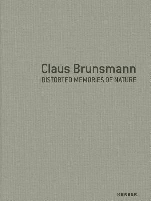 Image for Claus Brunsmann: Distorted Memories of Nature