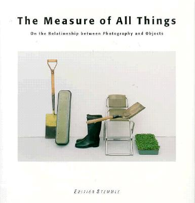 Image for The Measure of All Things: On the Relationship between Photography and Objects