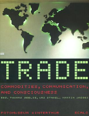 Image for Trade: Commodities, Communication, and Consciousness