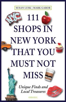 111 Shops in New York That You Must Not Miss: Unique Finds and Local Treasures, Lusk, Susan; Gabor, Mark