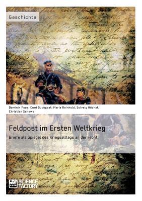 Image for Feldpost im Ersten Weltkrieg. Briefe als Spiegel  des Kriegsalltags an der Front (German Edition)