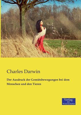 Image for Der Ausdruck der Gemütsbewegungen bei dem Menschen und den Tieren (German Edition)