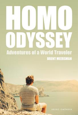 Homo Odyssey: Adventures of a World Traveler, Meersman, Brent