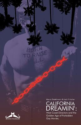 Image for California Dreamin': West Coast Directors and the Golden Age of Forbidden Gay Movies