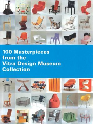 100 Masterpieces from the Vitra Design Museum Collection, Peter Dundas et al