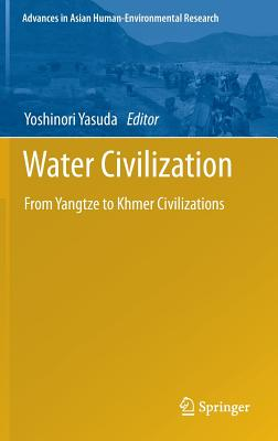 Water Civilization: From Yangtze to Khmer Civilizations (Advances in Asian Human-Environmental Research)
