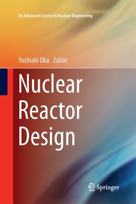 Image for Nuclear Reactor Design (An Advanced Course in Nuclear Engineering)