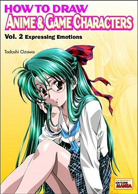 Image for How to Draw Anime & Game Characters, Vol. 2: Expressing Emotions