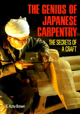 GENIUS OF JAPANESE CARPENTRY THE SECRETS OF A CRAFT, BROWN, S. AZBY
