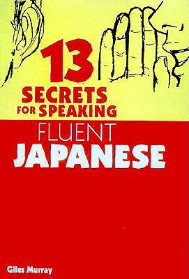 """13 Secrets for Speaking Fluent Japanese, """"Murray, Giles"""""""