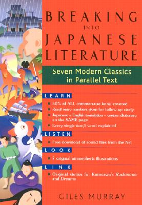 Breaking into Japanese Literature: Seven Modern Classics in Parallel Text, Murray, Giles