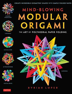 Image for Mind-Blowing Modular Origami: The Art of Polyhedral Paper Folding: Use Origami Math to fold Complex, Innovative Geometric Origami Models