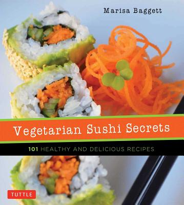 Image for Vegetarian Sushi Secrets: 101 Healthy and Delicious Recipes