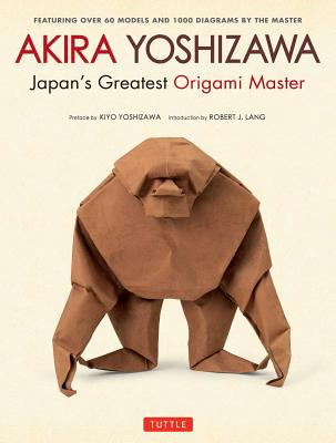 Image for Akira Yoshizawa, Japan's Greatest Origami Master: Featuring over 60 Models and 1000 Diagrams by the Master