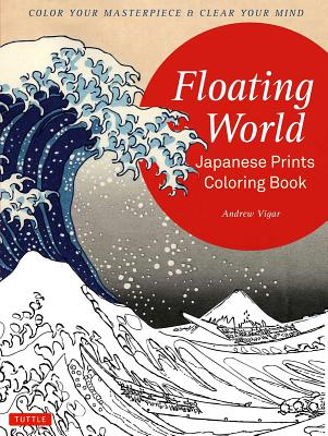 Image for Floating World Japanese Prints Coloring Book: Color your Masterpiece & Clear Your Mind (Adult Coloring Book)