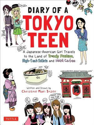 Diary of a Tokyo Teen: A Japanese-American Girl Travels to the Land of Trendy Fashion, High-Tech Toilets and Maid Cafes, Inzer, Christine Mari