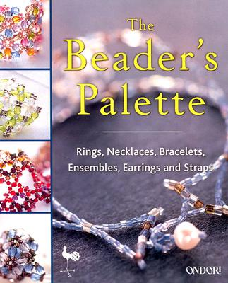 Image for The Beaders Palette: Rings, Necklaces, Bracelets, Ensembles, Earrings and Straps