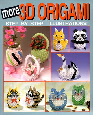 More 3D Origami: Step-By-Step Illustrations (3D Origami Series), Joie Staff