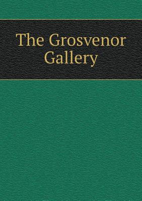 The Grosvenor Gallery, Lindsay, Coutts; Carr, J. Comyns; Halle, C. E.