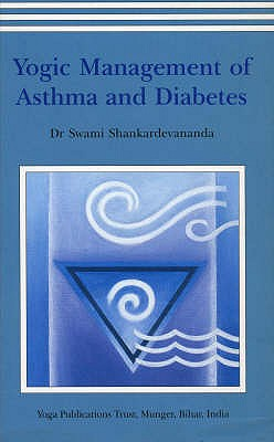 Yogic Management of Asthma and Diabetes, Shankardevananda, Swami