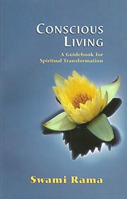 Conscious Living: A Guidebook for Spiritual Transformation, Rama, Swami