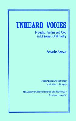 Unheard Voices. Drought, Famine and God in Ethiopian Oral Poetry, Azeze, Fekade