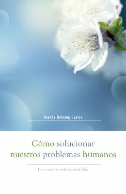 Image for Cómo solucionar nuestros problemas humanos (How to Solve Our Human Problems): Las cuatro nobles verdades (Spanish Edition)