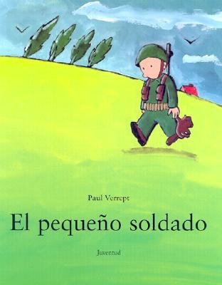 El Pequeno Soldado / the Little Soldier (Spanish Edition), Verrept, Paul