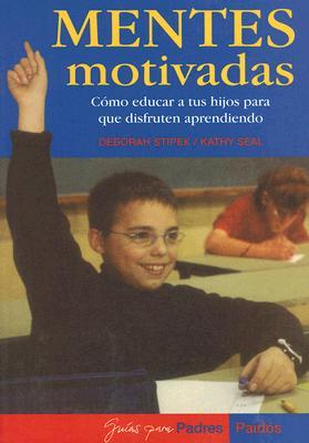 Image for Mentes Motivadas/ Motivated Minds: Como Educar a Tus Hijos Para Que Disfruten Aprendiendo/ How to Educate Your Children to Enjoy Learning (Guias para padres Paidos)