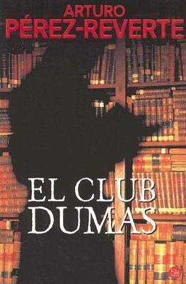 El Club Dumas/ The Club Dumas (Spanish Edition), Arturo Perez-Reverte