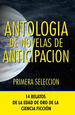 Image for Antologia de Novelas de Anticipacion I: Primera seleccion (Antologia de Novelas de Anticipacin) (Volume 1) (Spanish Edition)