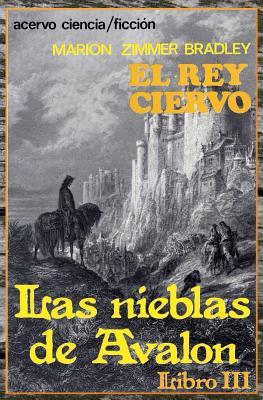 El Rey Ciervo: Libro 3 de Las Nieblas de Avalon (Volume 3) (Spanish Edition), Bradley, Marion Zimmer