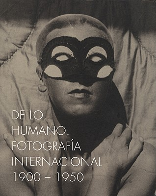 Image for On the Human Being 1900-1950: International Photography