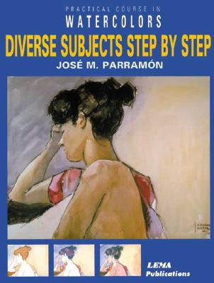 Diverse Subjects Step by Step : Practical Course in Watercolors, Parramón, José María