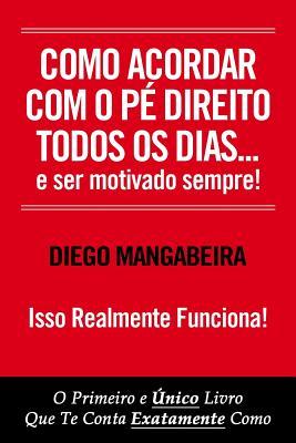 Image for Como Acordar Com O Pé Direito Todos Os Dias E Ser Motivado Sempre!: O Primeiro e Único Livro Que Te Conta Exatamente Como (1) (Portuguese Edition)