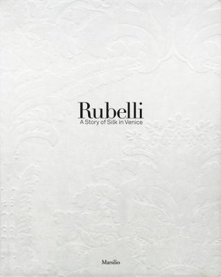 Image for Rubelli: A Story of Silk in Venice