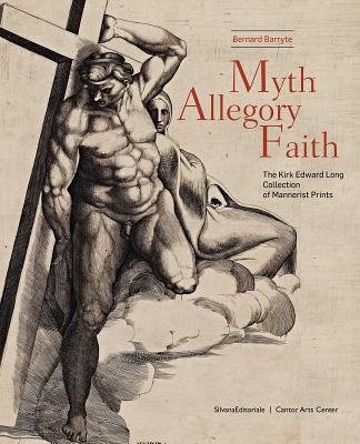 Image for Myth, Allegory, Faith: The Kirk Edward Long Collection of Mannerist Prints