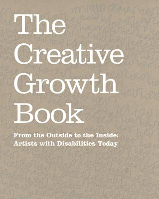 Image for The Creative Growth Book: From the Outside to the Inside - Artists with Disabilities Today