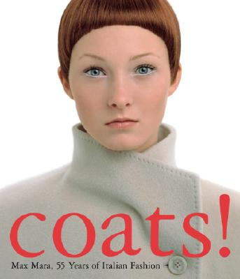 Coats!: Max Mara, 55 Years of Italian Fashion, Rasche, Adelheid (edited by)