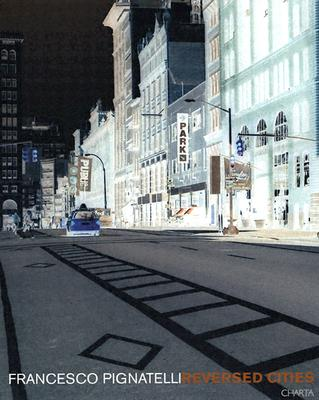 Francesco Pignatelli: Reversed Cities, Bonini, Paola ; Fernanda Pivano