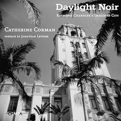 Image for Daylight Noir: Raymond Chandler's Imagined City