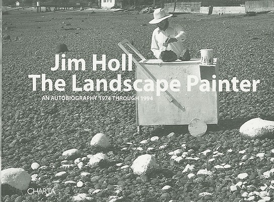 Image for Jim Holl: The Landscape Painter: An Autobiography 1974 through 1994