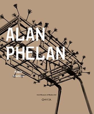 Image for Alan Phelan:  Fragile Absolutes